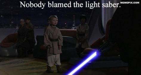 Nobody Blamed the Light Saber