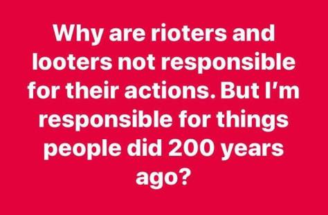 antifa rioters are not responsible but I am for what happened 200 years ago